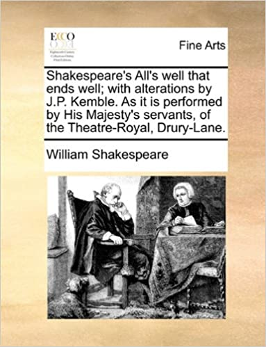 shakespeares alls well that ends well with alterations by jp kemble as it is performed by his majestys servants of the theatre royal drury lane