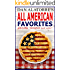 All American Favorites: 35 Delicious Family Recipes That Will Make You The Star Of The Show
