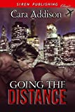 Going the Distance (Siren Publishing Classic) by Cara Addison (2015-01-26)