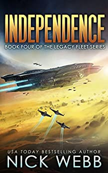 Independence: Book 4 of The Legacy Fleet Series by [Webb, Nick]