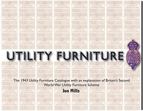 Catalogue Booklet - Utility Furniture of the Second World War: The 1943 Utility Furniture Catalogue with an Explanation of Britain's Second World War Utility Furniture Scheme (Historic Booklet Series No. 3 3)