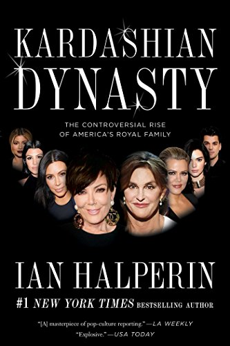 Kardashian Dynasty  The Controversial Rise Of Americas Royal Family