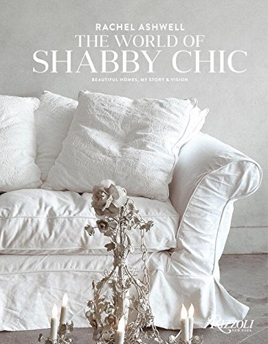 Price comparison product image Rachel Ashwell The World of Shabby Chic: Beautiful Homes,  My Story & Vision