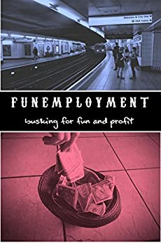 Funemployment: Busking for fun and profit by [Harris, Christen]