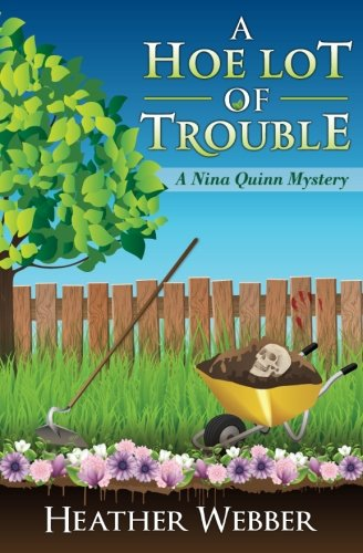 Read Online A Hoe Lot of Trouble: A Nina Quinn Mystery (Volume 1) PDF