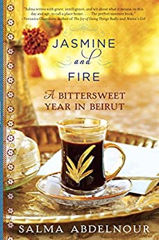 Jasmine and Fire: A Bittersweet Year in Beirut by [Abdelnour, Salma]