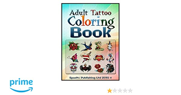 Amazon Com Adult Tattoo Coloring Book 9781511508513 Spudtc