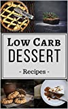 Low Carb Dessert Recipes: Delicious Assortment of Low Carb Dessert Recipes to Help you Lose Weight and Feel Great