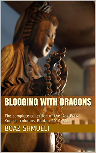 Blogging with Dragons: The complete collection of the 'Ask Boaz' Kuensel columns, Bhutan 2010-2014