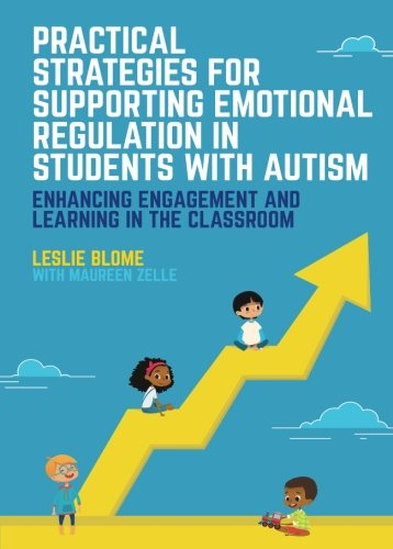 Practical Strategies for Supporting Emotional Regulation in Students with Autism: Enhancing Engagement and Learning in the Classroom (Strategies For Dealing With Autism In The Classroom)