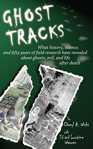 Ghost Tracks: What history, science, and fifty years of field research have revealed about ghosts, evil, and life after death