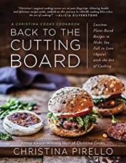 Back to the Cutting Board: Luscious Plant-Based Recipes to Make You Fall in Love (Again) with the Art of Cooki