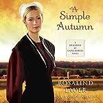 A Simple Autumn: A Seasons of Lancaster Novel, Book 3 | Rosalind Lauer