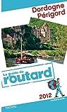 Guide du Routard Dordogne, Périgord 2012 par Guide du Routard