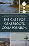 The Case for Grassroots Collaboration : Social Capital and Ecosystem Restoration at the Local Level, Morris, John Charles and Gibson, William Allan, 073917696X