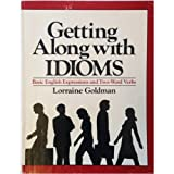 Getting along with Idioms : Basic English Expressions and Two-Word Verbs, Goldman, Lorraine, 0805601104