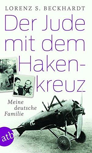 Der Jude mit dem Hakenkreuz: Meine deutsche Familie Taschenbuch – 14. Januar 2016 Lorenz S. Beckhardt Aufbau Taschenbuch 374663203X Geschichte / 20. Jahrhundert