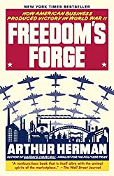Freedom's Forge: How American Business Produced Victory in World War II by Arthur Herman (2013-07-02)