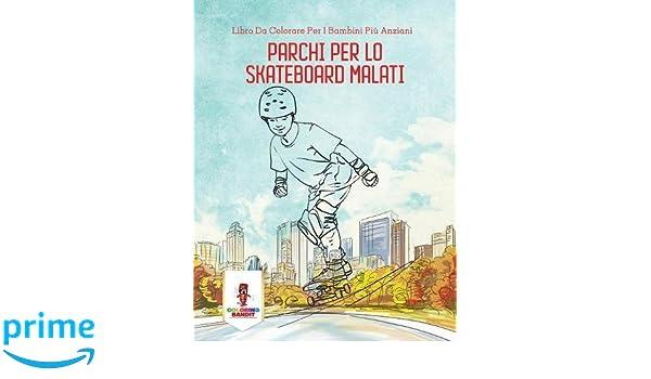 Parchi Per Lo Skateboard Malati: Libro Da Colorare Per I Bambini Più Anziani (Italian Edition): Coloring Bandit: 9780228216704: Amazon.com: Books