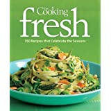 Fine Cooking Fresh: 300 Recipes That Celebrate the Seasons