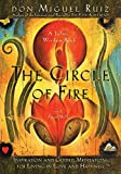 img - for The Circle of Fire: Inspiration and Guided Meditations for Living in Love and Happiness (Prayers: A Communion with Our Creator) (Toltec Wisdom) book / textbook / text book
