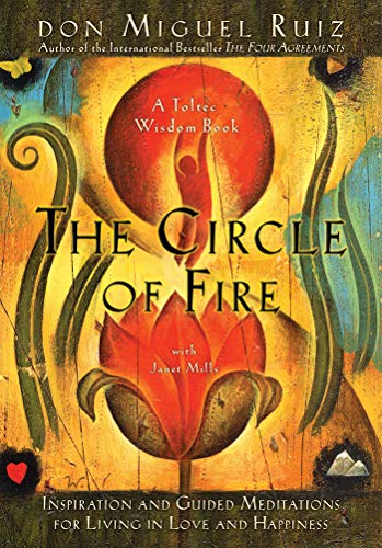 The Circle of Fire: Inspiration and Guided Meditations for Living in Love and Happiness (Prayers: A Communion with Our Creator) (Toltec Wisdom)
