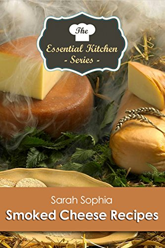 Smoked Cheese Recipes (The Essential Kitchen Series Book 169) - Wine Smoked Gouda