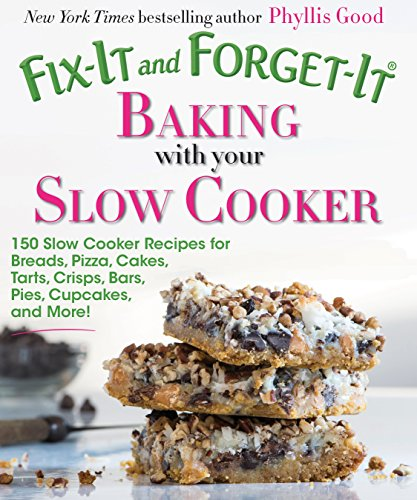 Fix-It and Forget-It Baking with Your Slow Cooker: 150 Slow Cooker Recipes for Breads, Pizza, Cakes, Tarts, Crisps, Bars, Pies, Cupcakes, and More! by [Good, Phyllis]