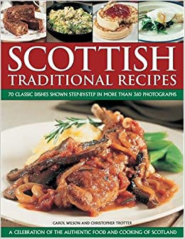 Scottish traditional recipes a celebration of the food and cooking scottish traditional recipes a celebration of the food and cooking of scotland 70 check traditional recipes shown step by step in 360 colour forumfinder Gallery