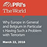 Why Europe in General and Belgium in Particular Is Having Such a Problem with Terrorism | Christopher Woolf