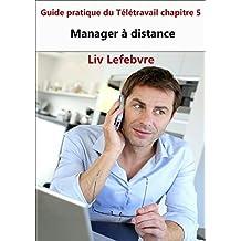 Manager à distance: Guide pratique du Télétravail chapitre 5 (French Edition)