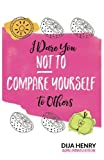 I Dare You Not to Compare Yourself to Others