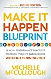 img - for Make It Happen Blueprint: 18 High-Performance Practices to Crush it in Life and Business without Burning Out book / textbook / text book