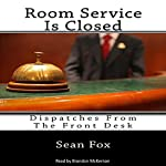 Room Service Is Closed: Dispatches from the Front Desk | Sean Fox