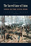 The Sacred Cause of Union: Iowa in the Civil War (Iowa and the Midwest Experience)