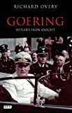 Goering: Hitler's Iron Knight [Paperback] [2012] (Author) Richard Overy