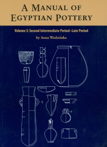 Egyptian Pottery (A Manual of Egyptian Pottery Volume 3: Second Intermediate Through Late Period (AERA Field Manual Series 1))