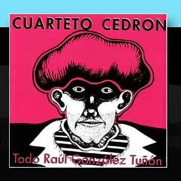 Cuarteto Cedrón - Todo Raúl González Tuñón - Amazon.com Music