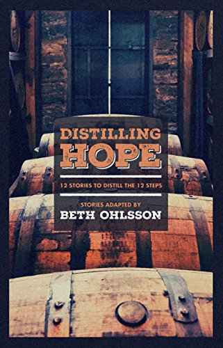 Distilling Hope: 12 Stories to Distill the 12 Steps