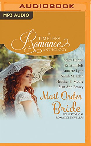 Mail Order Bride Collection: Six Historical Romance Novellas (A Timeless Romance Anthology)