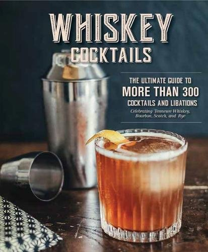 Whiskey Cocktails: A Curated Collection of Over 100 Recipes, From Old School Classics to Modern Originals by Cider Mill Press
