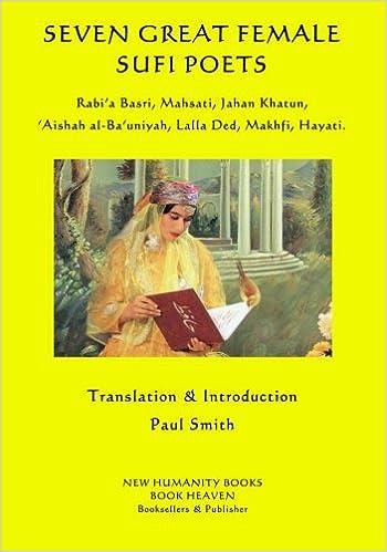 Book Seven Great Female Sufi Poets: Rabi?a Basri, Mahsati, Jahan Khatun, ?Aishah al-Ba?uniyah, Lalla Ded, Makhfi, Hayati.