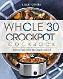 Book cover from Whole 30 Crockpot Cookbook: Quick and Easy Whole 30 Crockpot Cookbook by Leslie Yothers