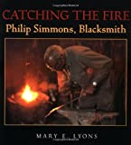img - for Catching the Fire: Philip Simmons, Blacksmith book / textbook / text book