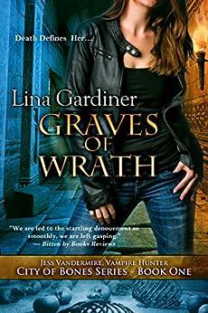 Graves of Wrath: Jess Vandermire, Vampire Hunter (City of Bones Series Book 1) by [Gardiner, Lina]