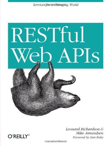 RESTful Web APIs by Leonard Richardson , Mike Amundsen , Sam Ruby, Publisher : O'Reilly Media