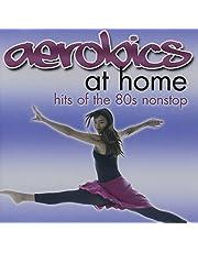 VARIOUS - AEROBICS AT HOME: HITS OF THE 80S NONSTO