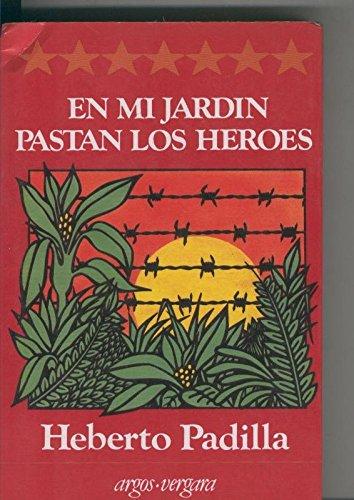 En mi jardin pastan los heroes: Amazon.es: Heberto Padilla: Libros