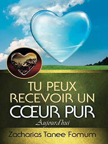 Tu Peux Recevoir  Un Coeur Pur Aujourd'hui (Aides Pratiques Pour Les Vainqueurs t. 14) (French Edition)