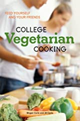 College Vegetarian Cooking: Feed Yourself and Your Friends [A Cookbook] Kindle Edition